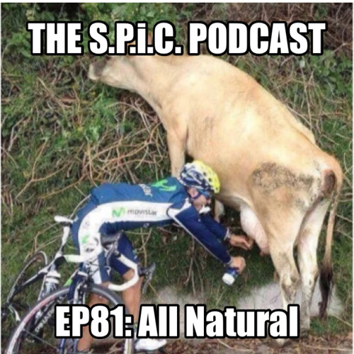 The S.P.i.C. Podcast EP81: All Natural