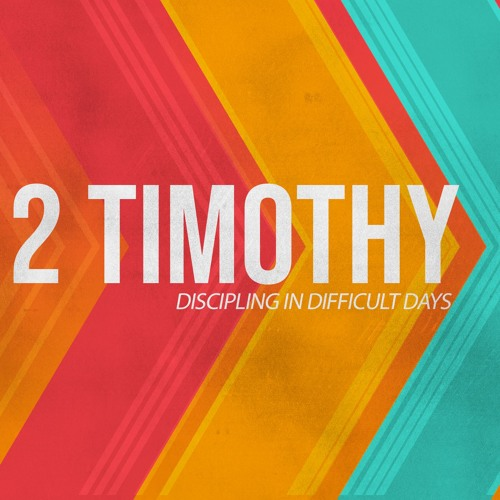 2 Timothy: Discipling in Difficult Days