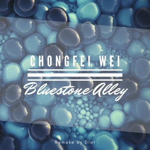 Chongfei Wei - Bluestone Alley (Remake)