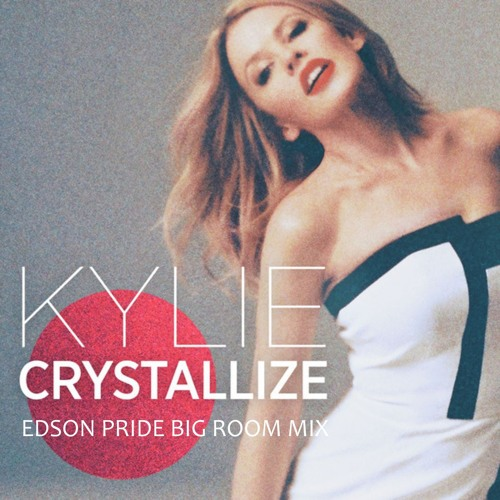 Kylie Minogue - Crystallize (Edson Pride Big Room Mix)