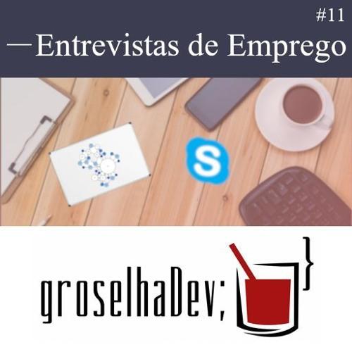 groselhaDev #11 - Entrevistas de Emprego
