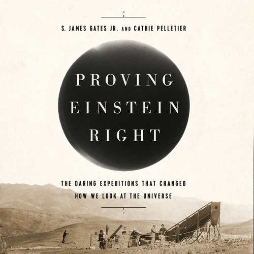 PROVING EINSTEIN RIGHT by S. James Gates, Jr. and Cathie Pelletier Read by Author, et al. - Audio