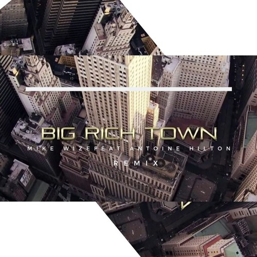 Big Rich Town Mike Wize Feat Antoine Hilton