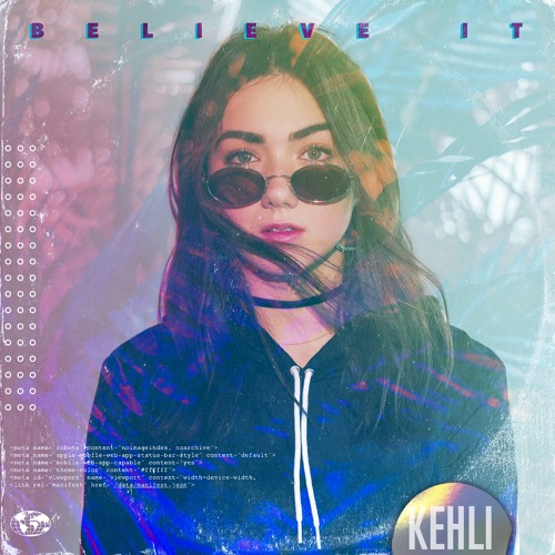 Believe It  - KEHLI Ft. Kid Eternal
