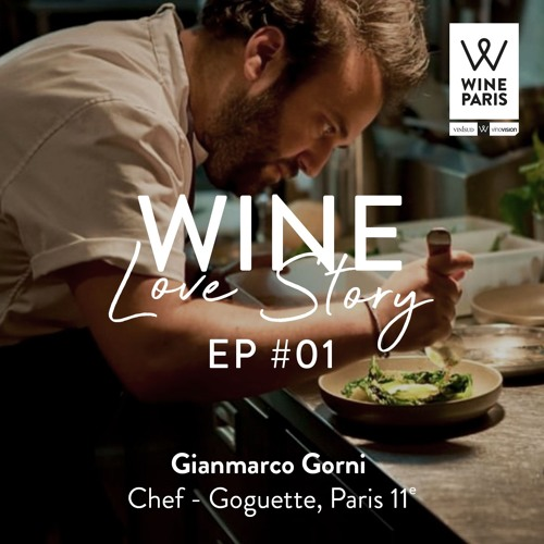 Wine Love Story By Wine Paris Ep 1 Gianmarco Gorni Chef Goguette Paris By Wine Paris On Soundcloud Hear The World S Sounds