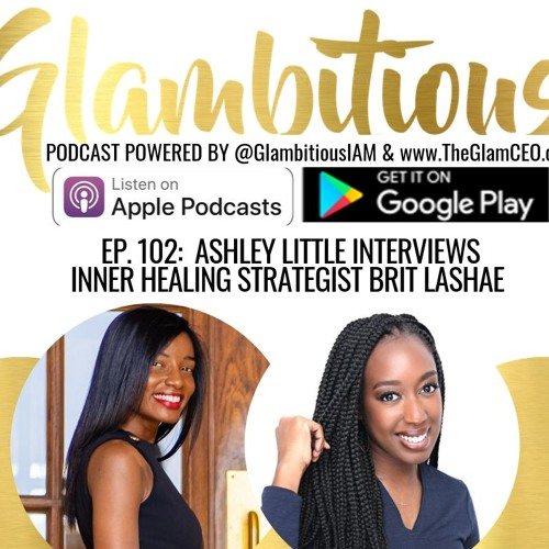 Ep. 102: Ashley Little Interviews Inner Healing Strategist Brit Lashae