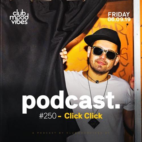 Club Mood Vibes Podcast #250: Click † Click