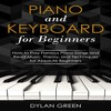 Piano and Keyboard for Beginners: How to Play Famous Piano Songs and Read Music By Dylan Green Audio