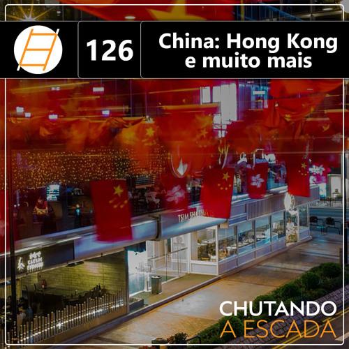 China: guerra comercial, Hong Kong e muito mais