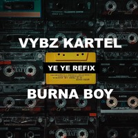 VYBZ KARTEL - YE YE (BURNA BOY REFIX) BY:DJ CHAMAK Artwork