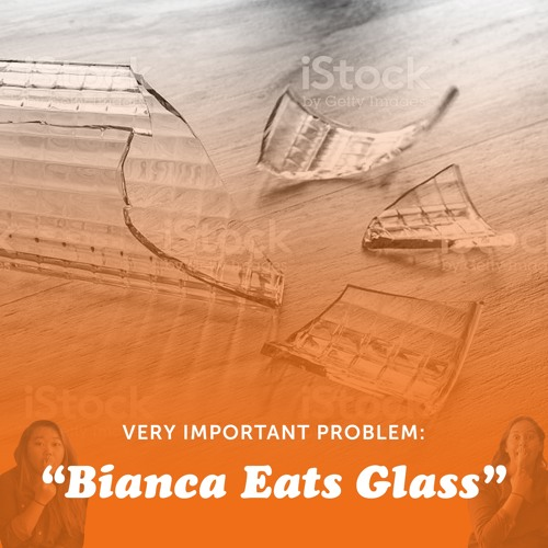 Problem: Bianca Eats Glass