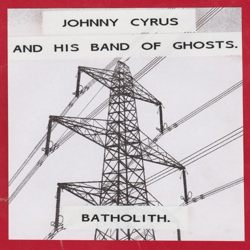 Johnny Cyrus and His Band of Ghosts. - Batholith [EP]