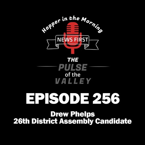 Episode 256 - 9-18-19 - Drew Phelps - Candidate for the 26th District Assembly