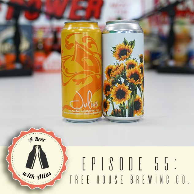 A Beer With Atlas #55 - Tree House Brewing Company