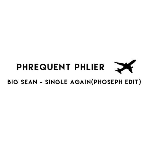 Big Sean - Single Again(Phoseph Edit)