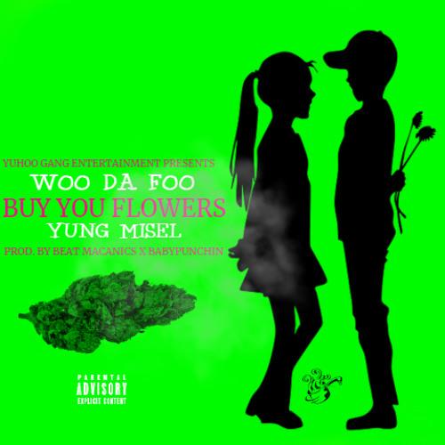 Woo Da Foo - Buy You Flowers (Feat. Yung Misel) [Prod. By Beat Macanics & BabyPunchin]