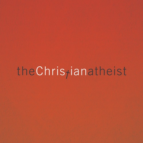 The Christian Atheist | But Aren't Sure He Loves You | Larry Voegt (15 09 19)