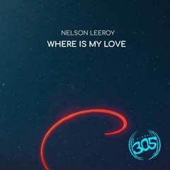 Nelson Leeroy - Where Is My Love (Radio Mix)