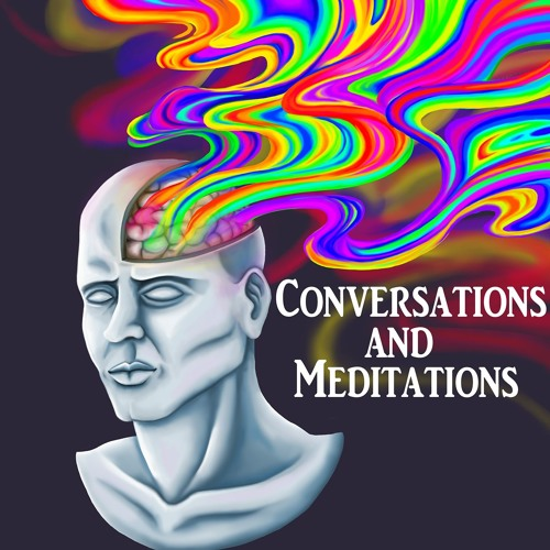 Conversations and Meditations - Episode 39