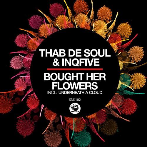 Thab De Soul & InQfive - Bought Her Flowers (incl. Underneath A Cloud) - SNK102