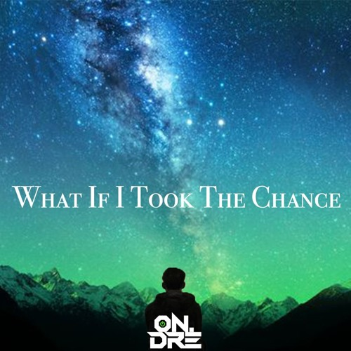 What If I Took The Chance By ON.DRE
