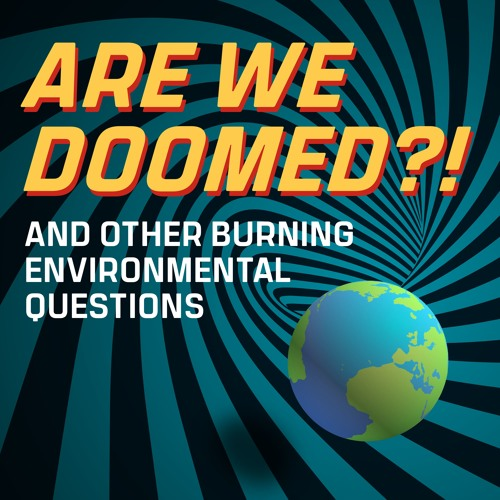 Are We Doomed?! And other burning environmental questions