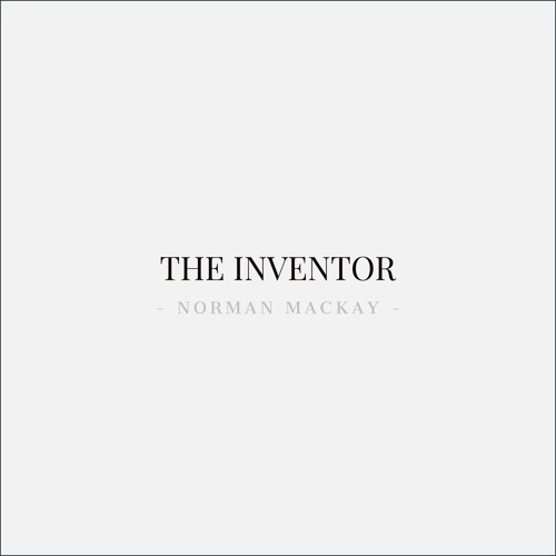 THE INVENTOR - NORMAN MACKAY