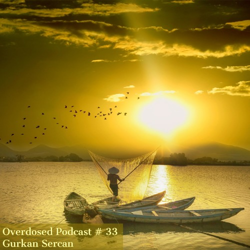 Overdosed Podcast # 33 Beautiful End of the Day by Gurkan Sercan
