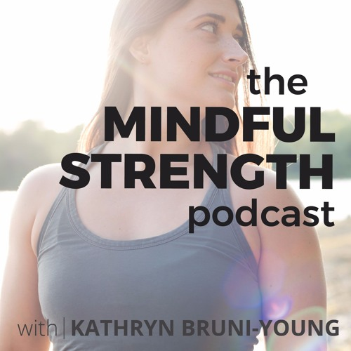 124 Kathryn Bruni-Young: Developing A Strength Practice