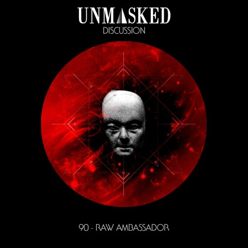 UNMASKED DISCUSSION 90 | RAW AMBASSADOR
