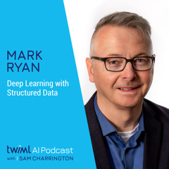 Deep Learning with Structured Data w/ Mark Ryan - #301