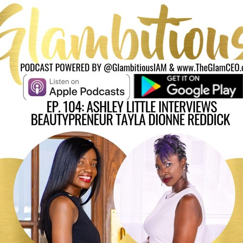 Ep: 104 Ashley Little Interviews Beautypreneur Tayla Dionne Reddick