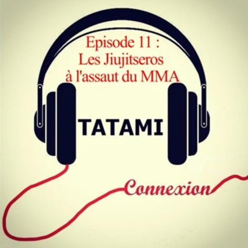 Les Jiujitseros À L'assaut Du MMA - Episode 11 : TATAMI Connexion