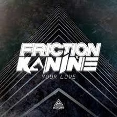 Friction X Kanine - Your Love