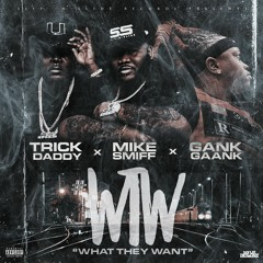Mike Smiff x Trick Daddy x Gank Gaank WHAT THEY WANT