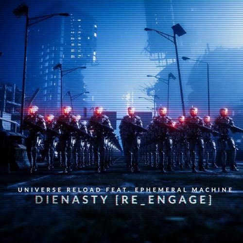 Universe Reload X Ephemeral Machine - Dienasty Re Engage