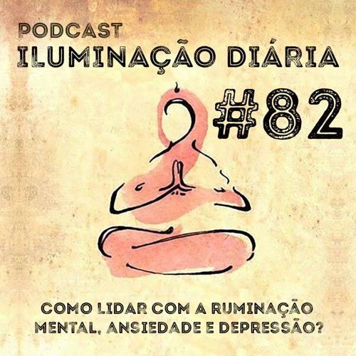 Como lidar com a ruminação mental, ansiedade e depressão?