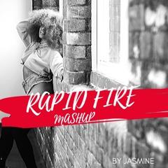 Rapid Fire Mashup By Jasmine