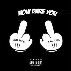 PNB Relly - How Dare You ft Lil Tjay