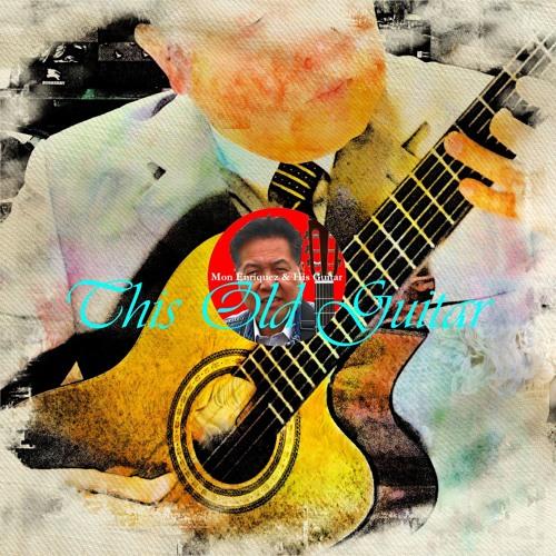 """""""This Old Guitar"""" (3:21') by Mon Enriquez"""