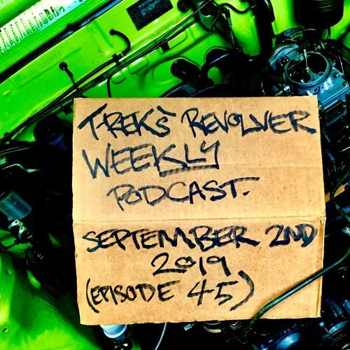 T-Rek's Revolver Weekly Podcast September 2nd 2019 (Episode 45)