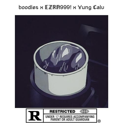 boodles x EZRA999! x Yung Calv - pouritinthisshit