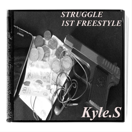 Kyle.S - STRUGGLE - 1ST FREESTYLE Song
