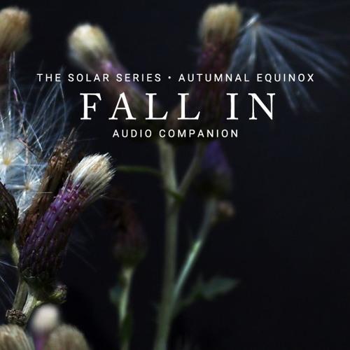 FALL IN • THE AUTUMNAL EQUINOX AUDIO COMPANION