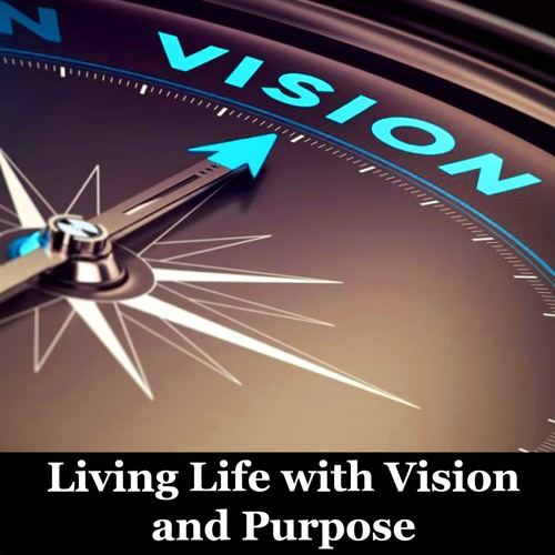 Living Life With Purpose and Vision