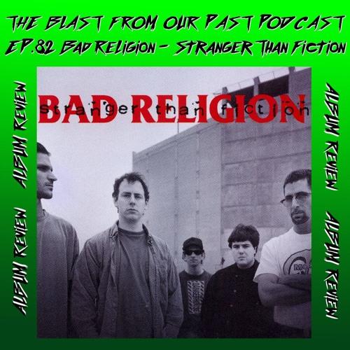 Episode 82: Album Review: Bad Religion - Stranger Than Fiction