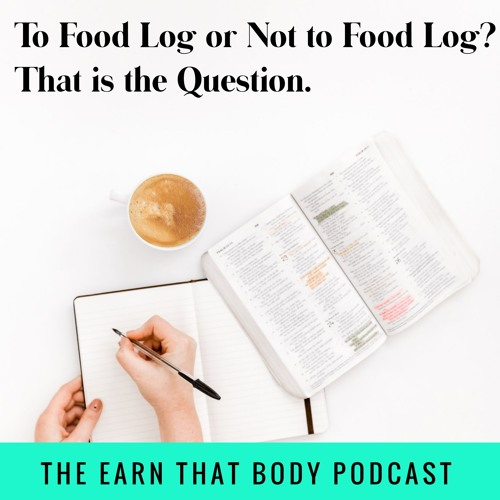 #154: To Food Log or Not to Food Log...That is the Question!