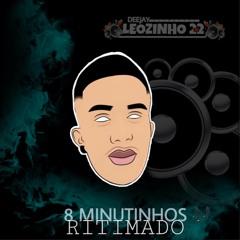 8 MINUTINHOS RITIMADO 🎶 [ Leozinho 22 do ytb ]  /AQUECIMENTO/