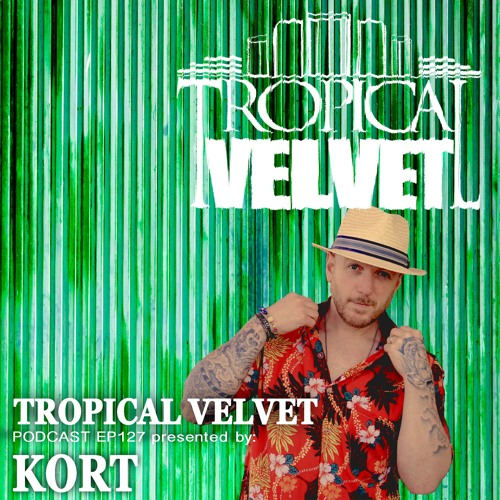 Tropical Velvet Radioshow Ep 127 Presented By Kort By Tropical