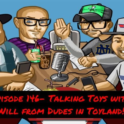 Episode 146- Talking Toys with Will from Dudes in Toyland!